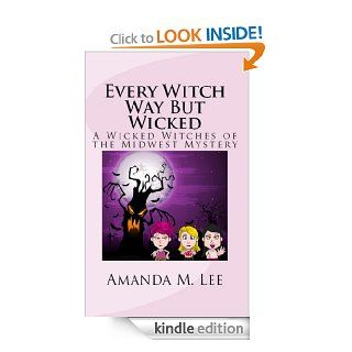 Every Witch Way But Wicked (Wicked Witches of the Midwest Book 2)   Kindle edition by Amanda M. Lee. Science Fiction & Fantasy Kindle eBooks @ .
