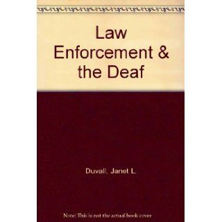 Law Enforcement & the Deaf: Janet L. Duvall: 9781882457007: Books