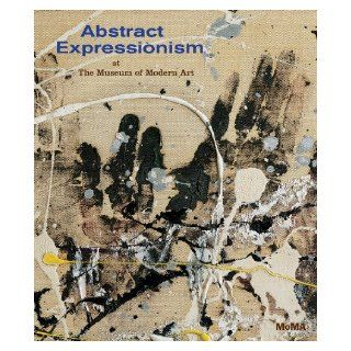 Abstract Expressionism at The Museum of Modern Art Ann Temkin 9780870707933 Books