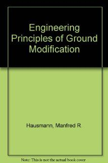 Engineering Principles of Ground Modification: Manfred R. Hausmann: 9780070272798: Books