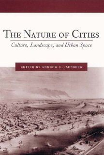 The Nature of Cities: Culture, Landscape, and Urban Space (Studies in Comparative History) (9781580462204): Andrew C. Isenberg: Books