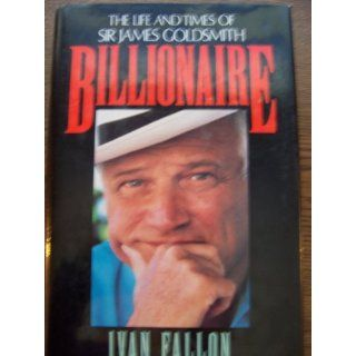 Billionaire: The Life and Times of Sir James Goldsmith: Ivan Fallon: 9780316273862: Books