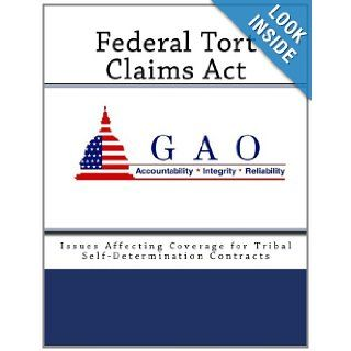 Federal Tort Claims Act: Issues Affecting Coverage for Tribal Self Determination Contracts: United States General Accounting Office: 9781468196559: Books