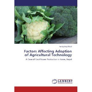 Factors Affecting Adoption of Agricultural Technology: A Case of Cauliflower Production in Kavre, Nepal: Pankaj Raj Dhital: 9783846550526: Books