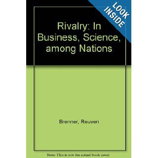 Rivalry: In Business, Science, among Nations: Reuven Brenner: 9780521331876: Books