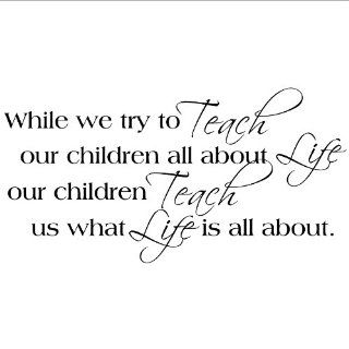 While We Try To Teach Our Children All About Life Our Children Teach Us What Life Is All About wall saying vinyl lettering home decor decal stickers quotes appliques art home   While We Try To Teach Our Children About Life They Teach Us What Life S All Abo