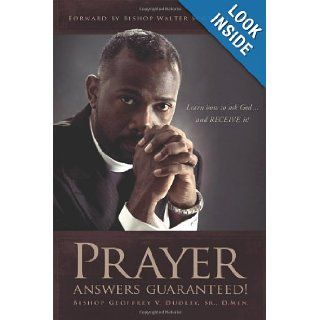 Prayer Answers Guaranteed!: Learn how to ask Godand RECEIVE it!: Bishop Geoffrey V Dudley Sr D Min: 9781432732073: Books