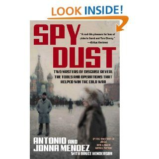 Spy Dust: Two Masters of Disguise Reveal the Tools and Operations that Helped Win the Cold War eBook: Antonio Mendez, Jonna Mendez, Bruce Henderson: Kindle Store