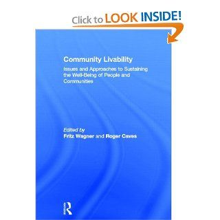 Community Livability: Issues and Approaches to Sustaining the Well Being of People and Communities: Fritz Wagner, Roger Caves: 9780415779906: Books