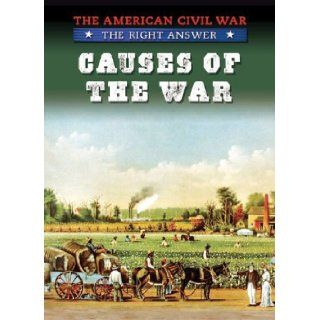 Causes of the War (American Civil War The Right Answer) Tim Cooke 9781433975356 Books