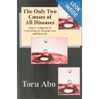 The Only Two Causes of All Diseases: Toru Abo: 9780983640240: Books