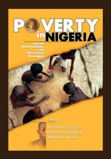 Poverty in Nigeria: Causes, Manifestations and Alleviation Strategies: Mustapha C. Duze, Habu Mohammed, Ibrahim A. Kiyawa: 9781906704001: Books