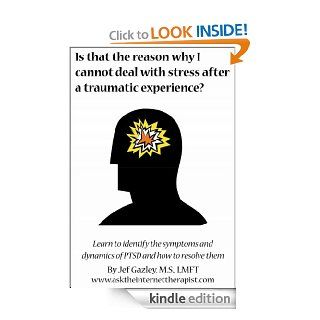 Is that the reason why I cannot deal with stress after a traumatic experience? eBook Jef Gazley MS LMFT Kindle Store
