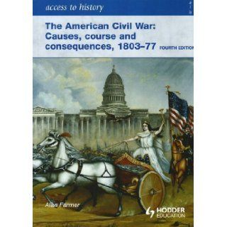 Access to History The American Civil War Causes, Courses and Consequences 1803 1877 4th (fourth) Edition by Farmer, Alan published by Hodder Education Publishers (2008) Books