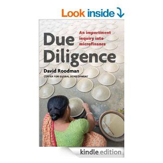 Due Diligence: An Impertinent Inquiry into Microfinance eBook: David Roodman: Kindle Store