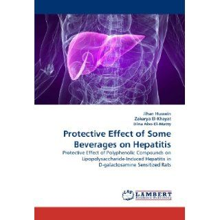 Protective Effect of Some Beverages on Hepatitis: Protective Effect of Polyphenolic Compounds on Lipopolysaccharide Induced Hepatitis in D galactosamine Sensitized Rats: Jihan Hussein, Zakarya El Khayat, Dina Abo El Matty: 9783844319798: Books