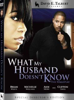 David E. Talbert Presents What My Husband Doesn't Know  The Stageplay: Brian White (Stomp the Yard), Michelle Williams (Destiny's Child), Clifton Davis (Amen), Ann Nesby (Sounds of Blackness), David E. Talbert, Lyn Talbert, Marvin Webster: Movies &