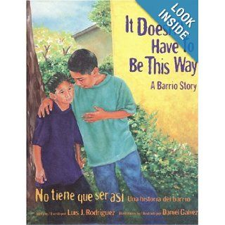 It Doesn't Have to Be This Way/No tiene que ser asi: A Barrio Story/Una historia del barrio: Luis J. Rodriguez, Daniel Galvez: 9780892392032: Books