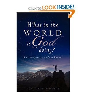 What in the World Is God Doing?: Dino Pedrone: 9781607919551: Books
