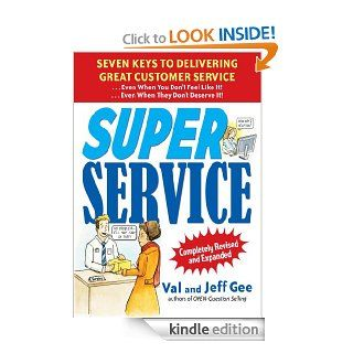 Super Service:  Seven Keys to Delivering Great Customer ServiceEven When You Don't Feel Like It!Even When They Don't Deserve It!, Completely Revised and Expanded eBook: Jeff Gee, Val Gee: Kindle Store