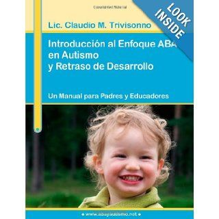 Introducci�n al Enfoque ABA en Autismo y Retraso de Desarrollo. Un Manual para Padres y Educadores. (Spanish Edition): Claudio Trivisonno: 9780557002849: Books