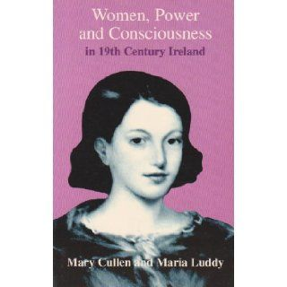 Women, Power and Consciousness in 19th Century Ireland Eight Biographical Studies (9781855940789) Mary Cullen, Maria Luddy Books
