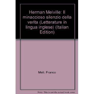 Herman Melville: Il minaccioso silenzio della verita (Letterature in lingua inglese) (Italian Edition): Franco Meli: 9788876950889: Books