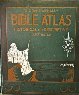 Bible atlas; a Manual of Biblical Geography and History; Especially Prepared for the Use of Teachers and Students of The bible, and for Sunday school instruction, Containing maps, plans, Review charts, Colored Diagrams; Revised Edition: Rev. Jesse L. hurlb