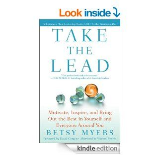 Take the Lead: Motivate, Inspire, and Bring Out the Best in Yourself and Everyone Around You   Kindle edition by Betsy Myers, David Gergen, Warren Bennis, John David Mann. Business & Money Kindle eBooks @ .