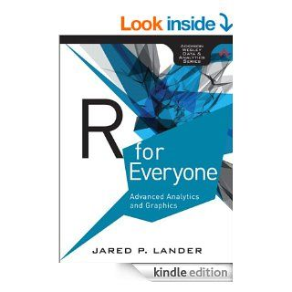 R for Everyone: Advanced Analytics and Graphics (Addison Wesley Data & Analytics Series) eBook: Jared P. Lander: Kindle Store