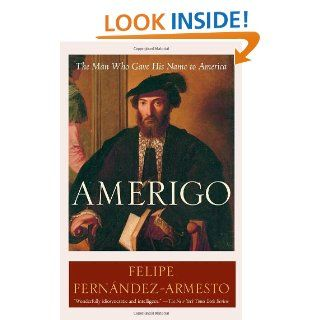 Amerigo The Man Who Gave His Name to America Felipe Fern�ndez Armesto� 9780812972986 Books