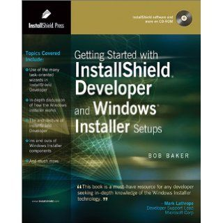 Getting Started with InstallShield Developer and Windows Installer Setups: Bob Baker: 9780971570801: Books