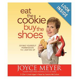 Eat the CookieBuy the Shoes: Giving Yourself Permission to Lighten Up: Joyce Meyer, Sandra McCollom: 9781607881858: Books