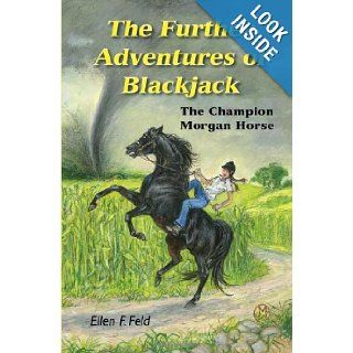 The Further Adventures of Blackjack: The Champion Morgan Horse (Morgan Horse series): Ellen F. Feld, Wordhelper, Jeanne Mellin: 9780983113850: Books