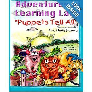 Puppets Tell All What happens when chaos rules and rules become chaotic? (The Learning Land Adventure Series) Ms Pola Marie Muzyka 9781490502427 Books