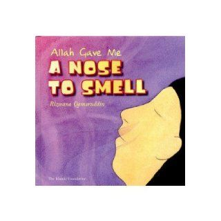 Allah Gave Me: A Nose to Smell (Allah the Maker): Rizwana Qamaruddin, Stevan Stratford: 9780860373339: Books