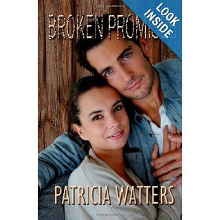 Broken Promises: He left her once, he'd leave her again. There was no place in her life for Zak de Neuville now: Patricia Watters: 9781467974844: Books