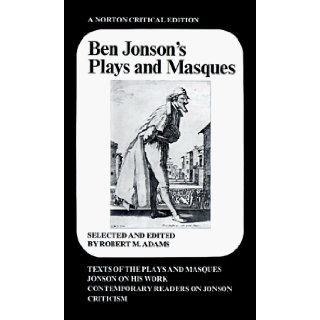 Ben Jonson's Plays and Masques: Texts of the Plays and Masques, Jonson on His Work, Contemporary Readers on Jonson, Criticism (9780393090352): Ben Jonson, Robert M. Adams: Books