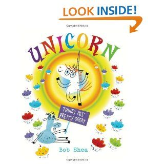 Unicorn Thinks He's Pretty Great: Bob Shea: 9781423159520: Books