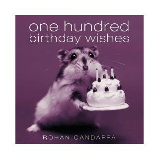 One Hundred Birthday Wishes: Rohan Candappa: 9780091896942: Books