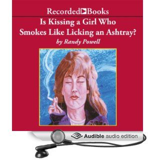 Is Kissing a Girl Who Smokes Like Licking an Ashtray? (Audible Audio Edition) Randy Powell, Ed Sala Books