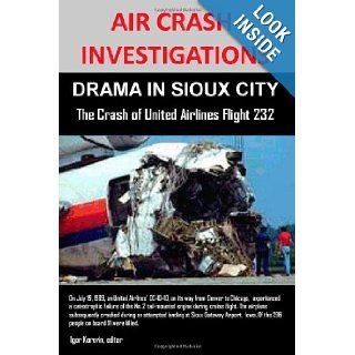 Air Crash Investigations Drama In Sioux City The Crash Of United Airlines Flight 232 Editor, Igor Korovin 9781105027574 Books
