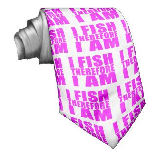 Funny Girl Fishing Quotes   I Fish Therefore I am Custom Tie