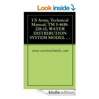 US Army, Technical Manual, TM 5 4610 228 13, WATER DISTRIBUTION SYSTEM MODEL WDS 20K, (NSN 4610 01 120 7529), MODEL WDS 40K, (4610 01 114 1451), MODEL eBook: www.survivalebooks Kindle Store