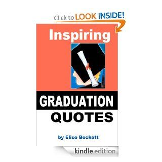 Inspiring Graduation Quotes eBook: Elise Beckett: Kindle Store