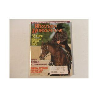 Western Horseman Magazine June 1999 (HOW TO REHAB A STARVING HORSE   35 TIPS ROBINSON BERGEN SLACK AVILA   BOBBY ATWOOD TURNS CUTTERS INTO PENNERS, VOLUME 64 NUMBER 6) PATRICIA CLOSE Books