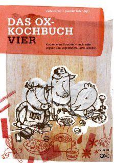 Das Ox Kochbuch, Bd.4   Neue vegane und vegetarische Rezepte aus der Punkrock K�che: Uschi Herzer, Joachim Hiller: Bücher