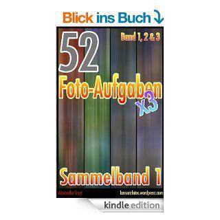 52 Foto Aufgaben: Sammelband 1 (Band 1, Band 2 und Band 3) eBook: Alexander Trost: Kindle Shop