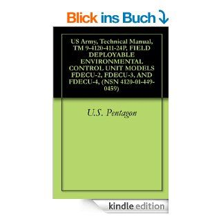 US Army, Technical Manual, TM 9 4120 411 24P, FIELD DEPLOYABLE ENVIRONMENTAL CONTROL UNIT MODELS FDECU 2, FDECU 3, AND FDECU 4, (NSN 4120 01 449 0459) (English Edition) eBook: U.S. Pentagon: Kindle Shop