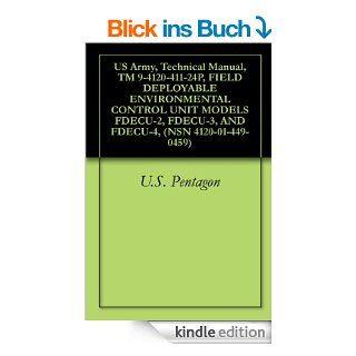 US Army, Technical Manual, TM 9 4120 411 24P, FIELD DEPLOYABLE ENVIRONMENTAL CONTROL UNIT MODELS FDECU 2, FDECU 3, AND FDECU 4, (NSN 4120 01 449 0459) (English Edition) eBook U.S. Pentagon Kindle Shop